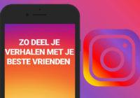 Zo deel je Instagram Verhalen alleen met je beste vrienden