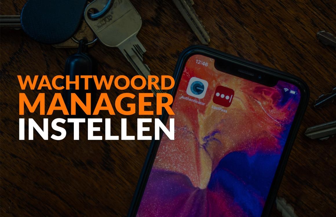 Stappenplan: een wachtwoordmanager gaan gebruiken in 5 stappen