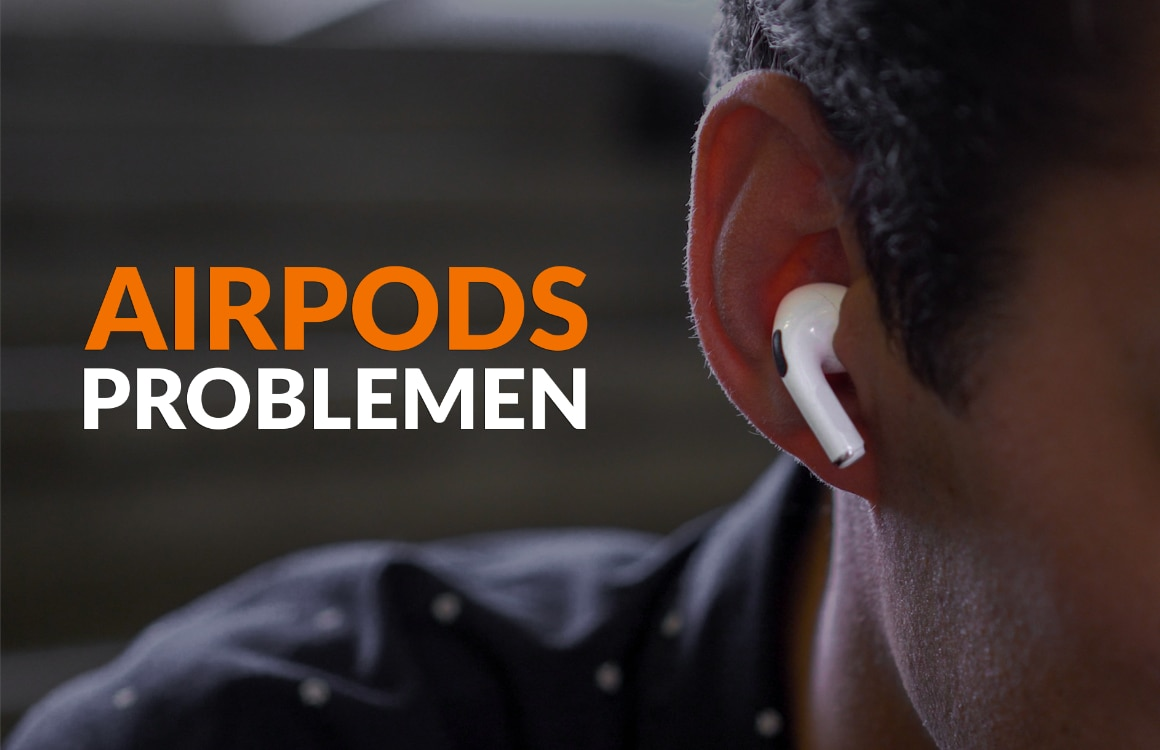 (Audio)problemen met je AirPods? 6 snelle oplossingen op een rij